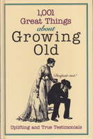 Cover of 1001 Great Things About Growing Old.